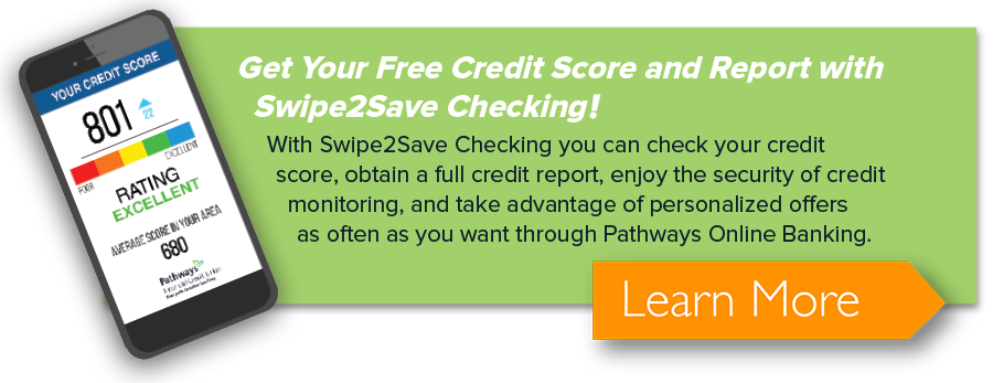 Learn how you can get your free credit score and report with Swipe2Save Checking!